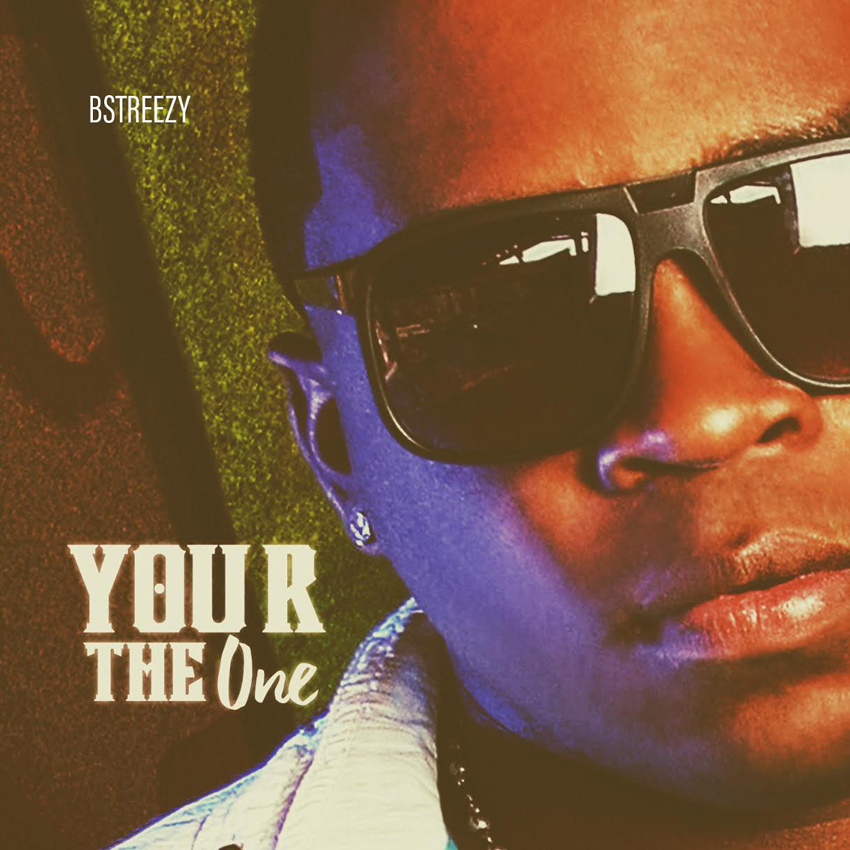 """B-Streezy """"You R the One"""""""